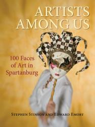 """ARTISTS AMONG US"" 100 Faces of Art in Spartanburg"